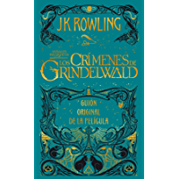 Animales fantásticos: Los crímenes de Grindelwald Guión original de la película (Animales Fantasticos / Fantastic Beasts nº 2)