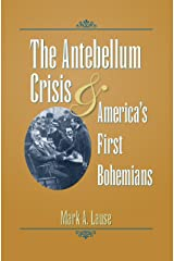 The Antebellum Crisis and America's First Bohemians (Civil War in the North) Kindle Edition
