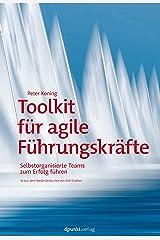 Toolkit für agile Führungskräfte: Selbstorganisierte Teams zum Erfolg führen (German Edition) Kindle Edition