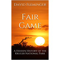 Fair Game: A Hidden History of the Kruger National Park