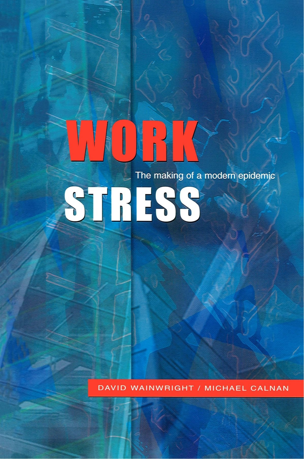 Work Stress  The Making Of A Modern Epidemic
