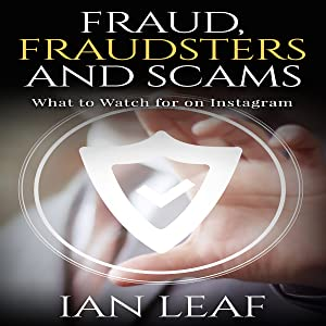 Ian Leaf's Fraud, Fraudsters and Scams: What to Watch for on Instagram