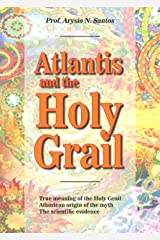 ATLANTIS and the HOLY GRAIL: Connecting the Holy Grail to Atlantis (Atlantis Knowledge Series Book 1) Kindle Edition