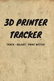 3D Printer Tracker: 6 x 9 notebook / journal / tracker - keep track of all your settings to ensure you get the best result ev