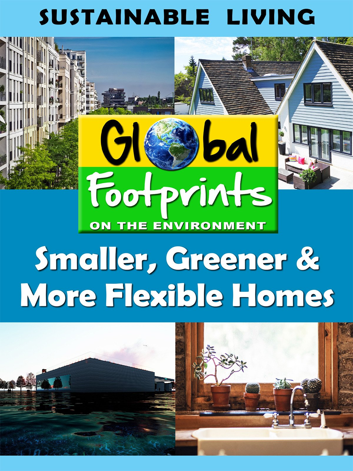 Global Footprints - Smaller, Greener, More Flexible Homes & Water Conservation by