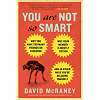 You Are Not So Smart: Why You Have Too Many Friends on Facebook, Why Your Memory Is Mostly Fiction, an d 46 Other Ways You're Deluding Yourself (English Edition)