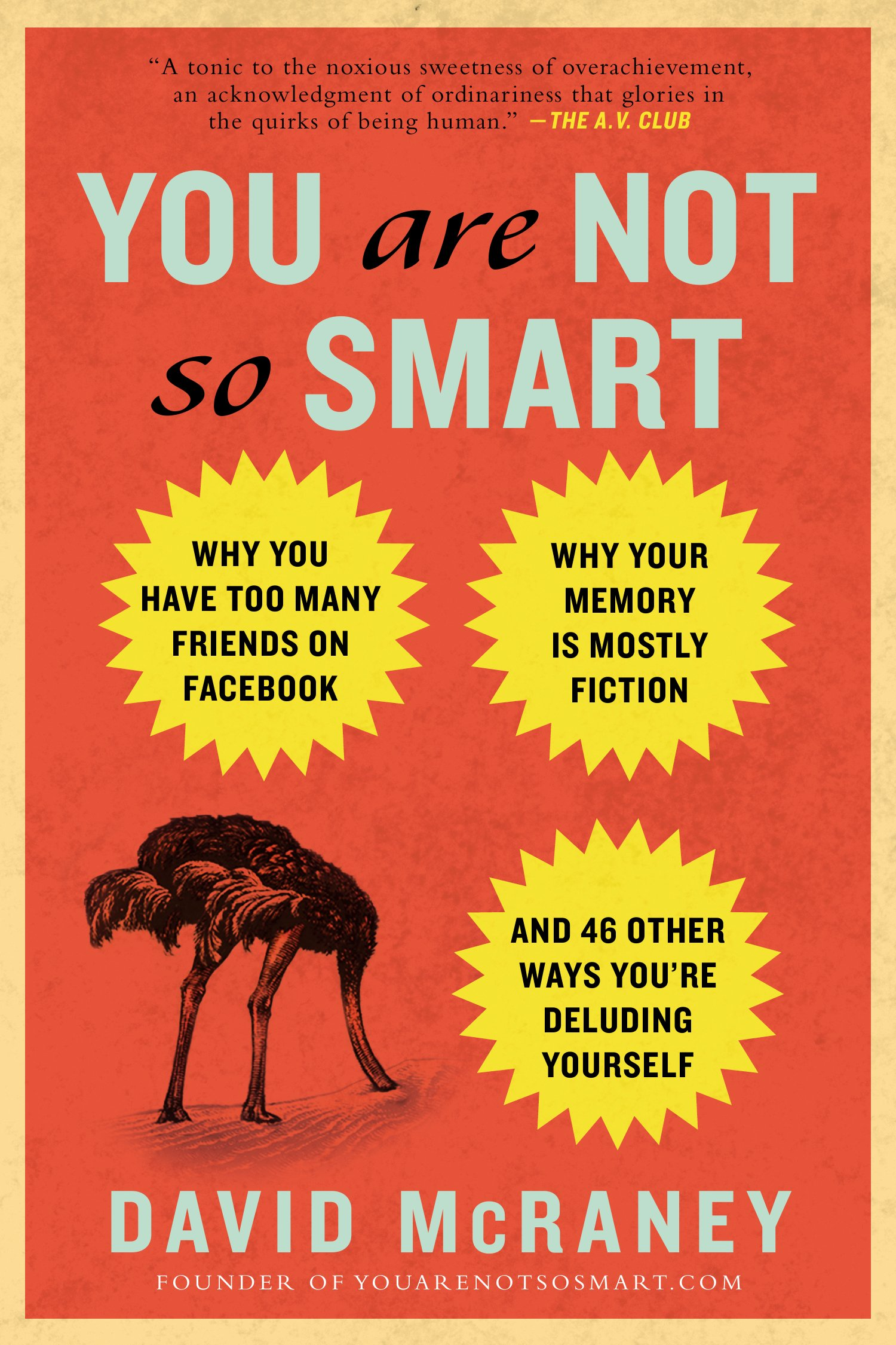 You Are Not So Smart  Why You Have Too Many Friends On Facebook Why Your Memory Is Mostly Fiction An D 46 Other Ways You're Deluding Yourself  English Edition