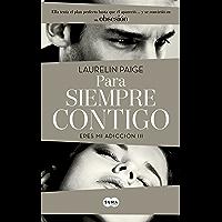 Para siempre contigo (Eres mi adicción 3) (Spanish Edition)