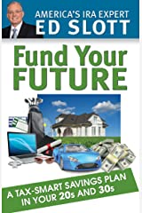 Fund Your Future: A Tax Smart Savings Plan In Your 20s and 30s Kindle Edition