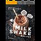 Amazing, Mouthwatering Milkshake Recipes: Quick Milkshake Recipes for Any Occasion