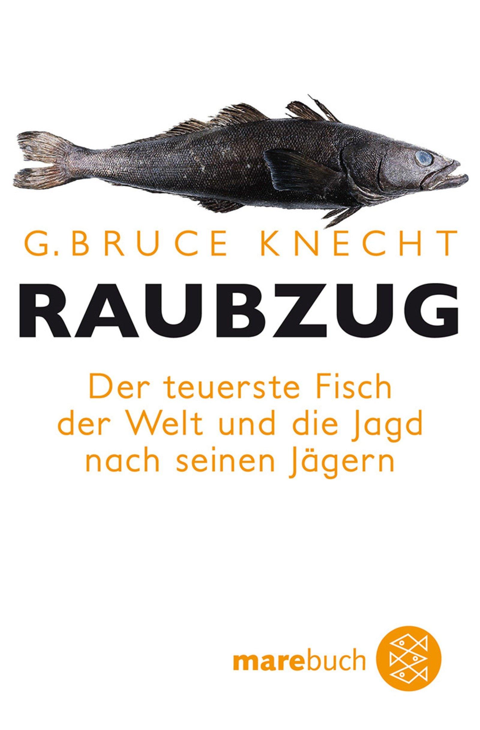 Raubzug: Der teuerste Fisch der Welt und die Jagd nach seinen Jägern (Fischer Ratgeber)