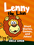 Lenny the Lion: Short Stories, Games, and Jokes! (Fun Time Reader Book 35)