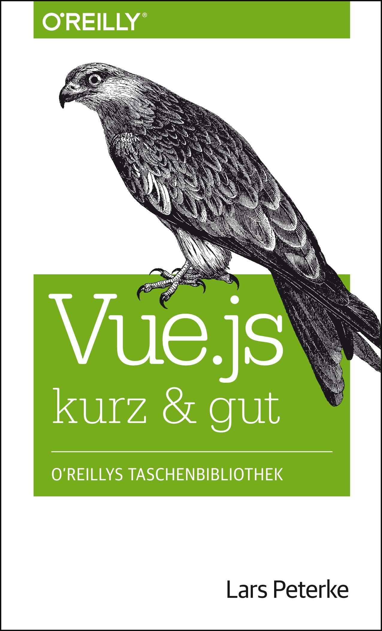 Vue.js kurz & gut Taschenbuch – 31. Januar 2019 Lars Peterke O'Reilly 3960090927 Programmiersprachen