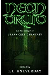 Neon Druid: An Anthology of Urban Celtic Fantasy Kindle Edition