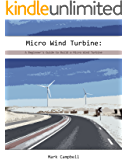 Micro Wind Turbine: A Beginner's Guide to Build a Micro Wind Turbine: (Wind Power, Building Micro Wind Turbine) (Energy Independence, Lower Bills & Off Grid Living Book 1)