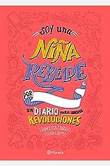 Soy Una Ni a Rebelde. Un Diario Para Iniciar Revoluciones Paperback