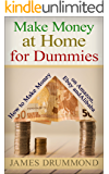 Make Money at Home for Dummies: How to Make Money on Amazon, Ebay, Alibaba (Step by Step for Beginners)
