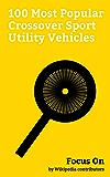 Focus On: 100 Most Popular Crossover Sport Utility Vehicles: Crossover (automobile), Toyota RAV4, Subaru Forester, BMW X5, Mini (marque), Porsche Cayenne, ... X-Trail, Volvo V70, etc. (English Edition)