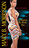 I'd Rather Be With You (If I Can't Have You Book 2)