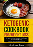 Ketogenic Cookbook for Weight Loss: 25 Quick and Easy Ketogenic Diet Recipes for Rapid Weight Loss, Healthy Living and…