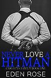 Never Love A Hitman: A Mafia Romance (A Carlotta Family Novel Book 1)