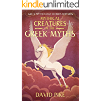 Greek Mythology stories for kids: Mythical Creatures of the Greek Myths (Tales, Pegasus, Griffin and Centaur) (Greek Stories for Young Children Book 2)