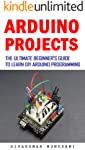 Arduino projects: The Ultimate Beginner's Guide to Learn DIY Arduino Programming (English Edition)