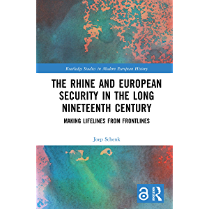 The Rhine and European Security in the Long Nineteenth Century: Making Lifelines from Frontlines (Routledge Studies in…