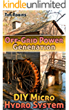 Off-Grid Power Generation: DIY Micro Hydro System