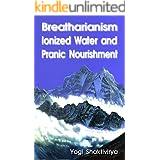 Breatharianism, Ionized Water  and Pranic Nourishment