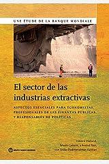El sector de las industrias extractivas: Aspectos esenciales para economistas, profesionales de las finanzas públicas y responsables de políticas (World Bank Studies) (Spanish Edition) Paperback