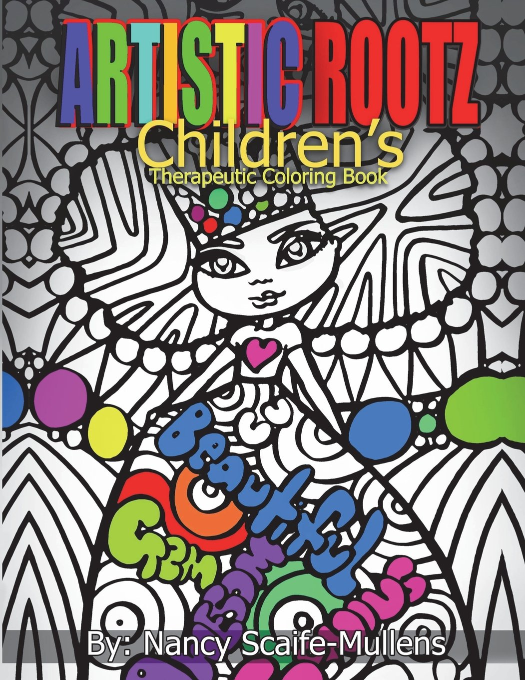 - Artistic Rootz Children's Therapeutic Coloring Books: Nancy Scaife