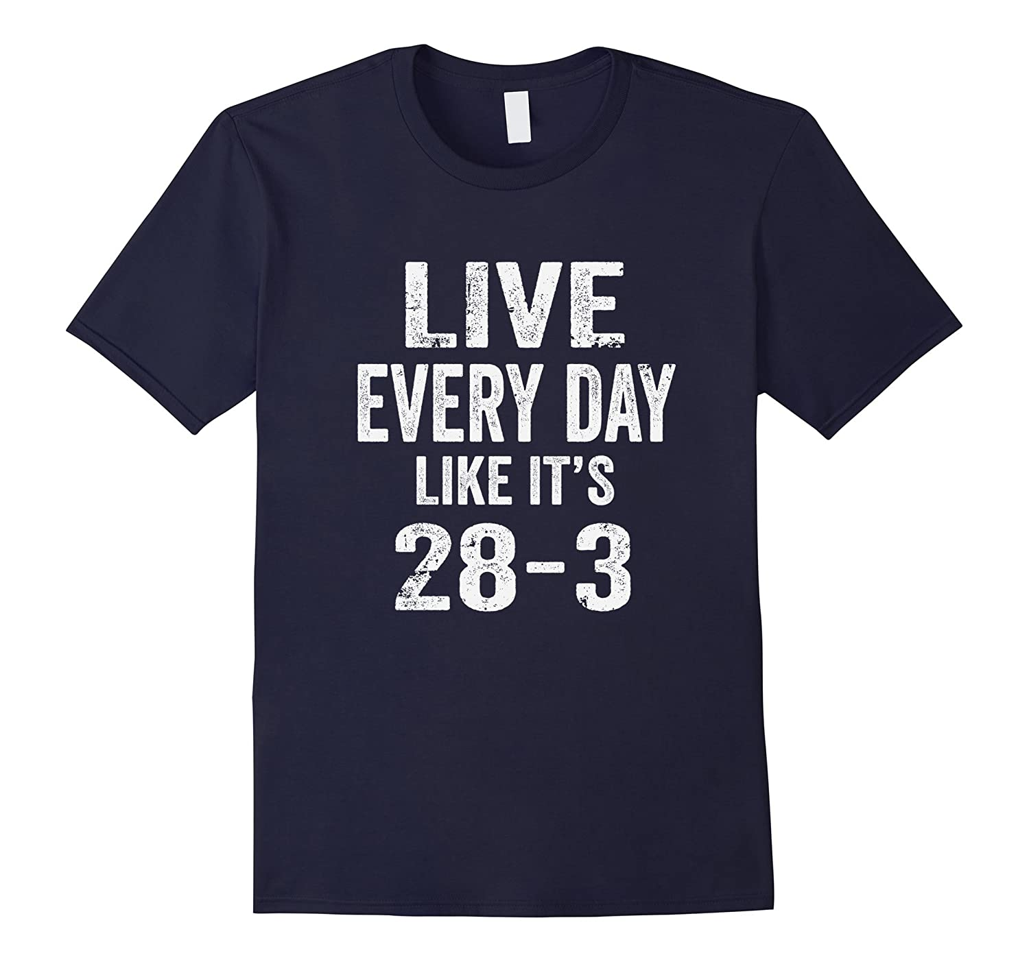 Funny Live Everyday Like It's 28-3 Hopeful Sport Fan T-Shirt-FL