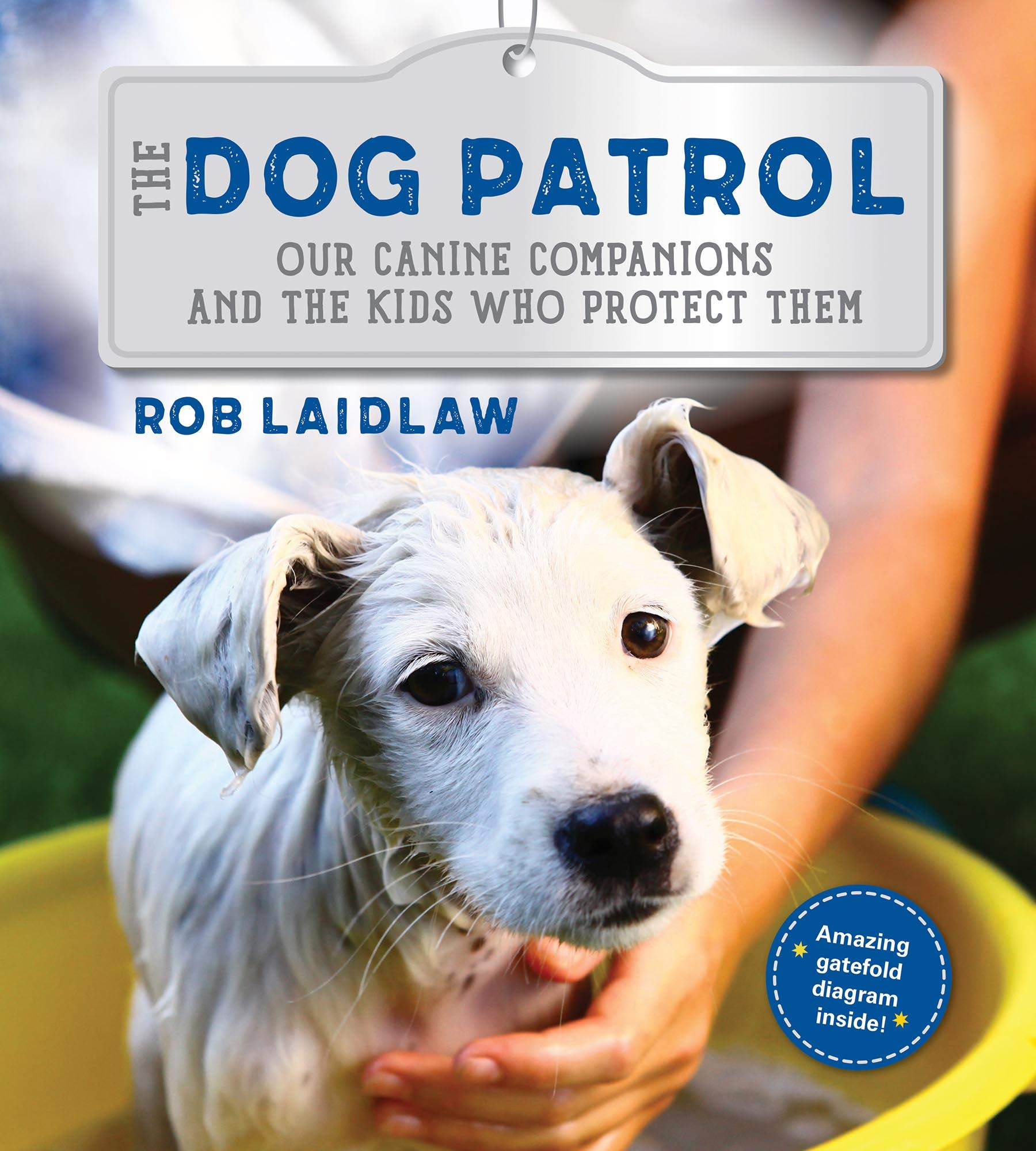 The Dog Patrol: Our Canine Companions and the Kids Who Protect Them:  Laidlaw, Rob: 9781772781038: Amazon.com: Books