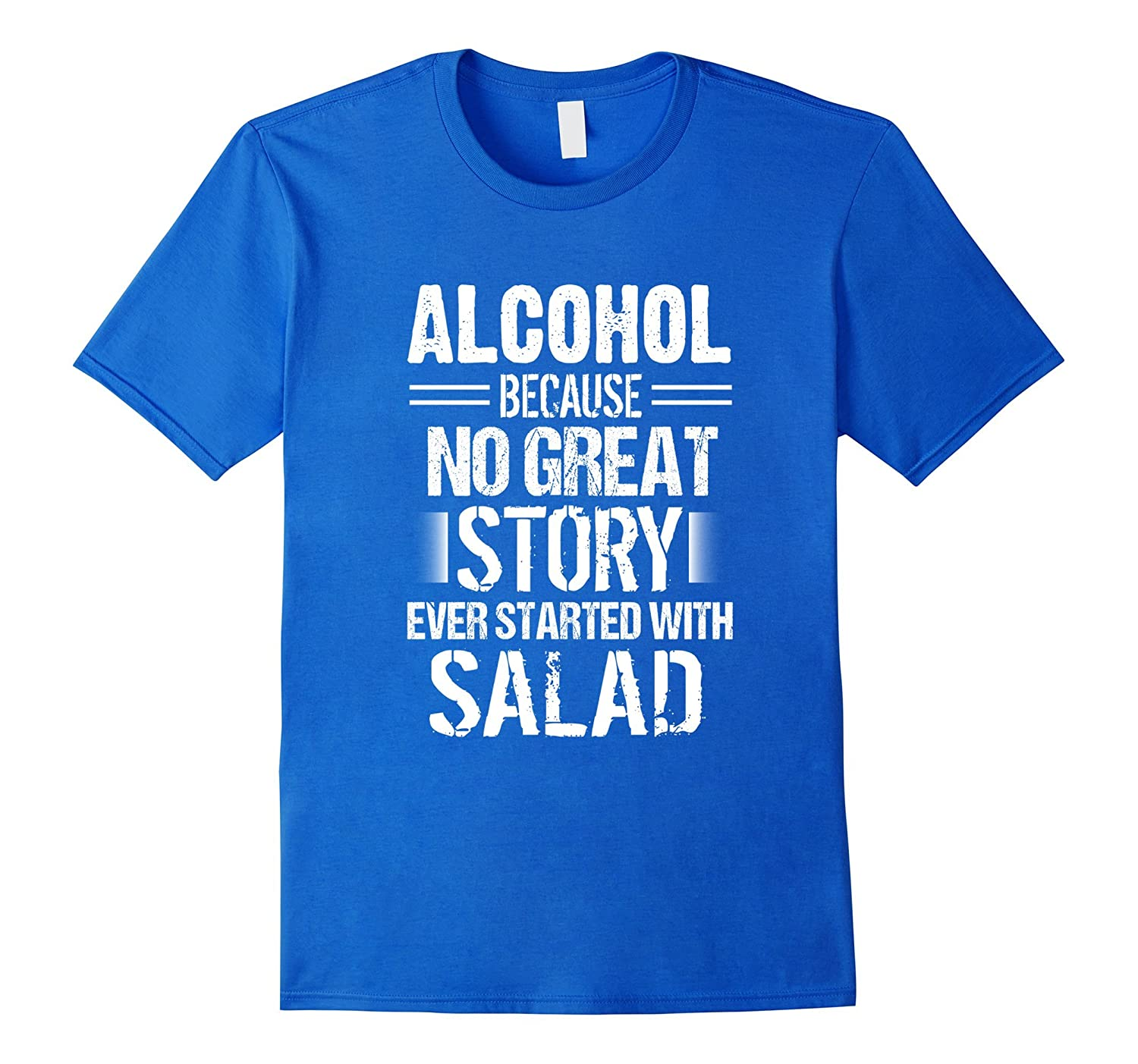 Alcohol No Great Story Started w/ Salad Beer Wine Lovers Tee-Art