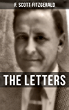 THE LETTERS OF F. SCOTT FITZGERALD: From the author of The Great Gatsby, The Side of Paradise, Tender Is the Night, The Beautiful and Damned, The Love ... many other notable works (English Edition)