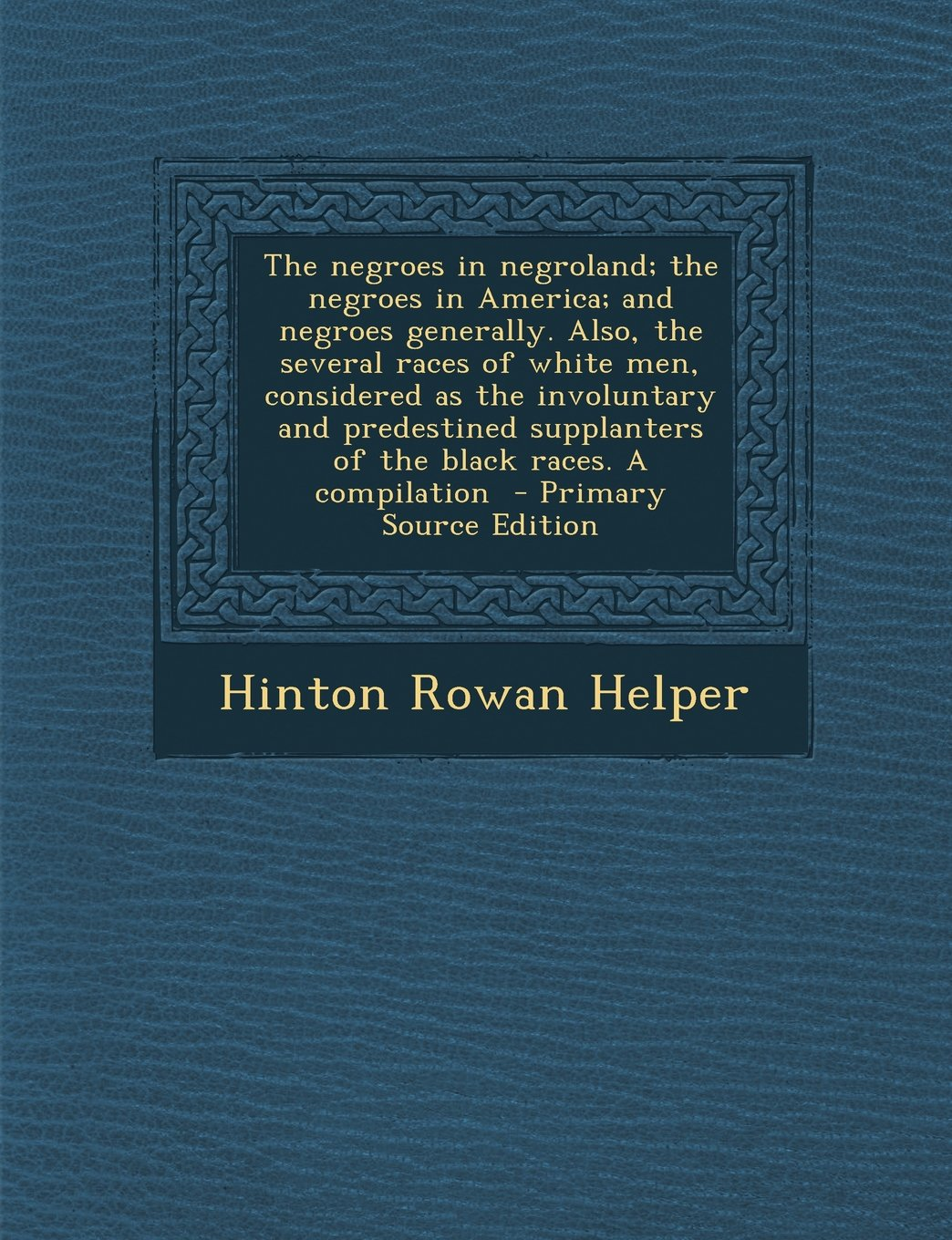 Download The Negroes in Negroland; The Negroes in America; And Negroes Generally. Also, the Several Races of White Men, Considered as the Involuntary and Prede pdf epub