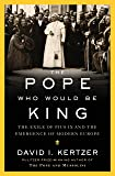 The Pope Who Would Be King: The Exile of Pius IX and the Emergence of Modern Europe