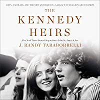 The Kennedy Heirs: John, Caroline and the New Generation - A Legacy of Triumph and Tragedy
