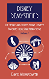 Disney Demystified: The Stories and Secrets Behind Disney's Favorite Theme Park Attractions