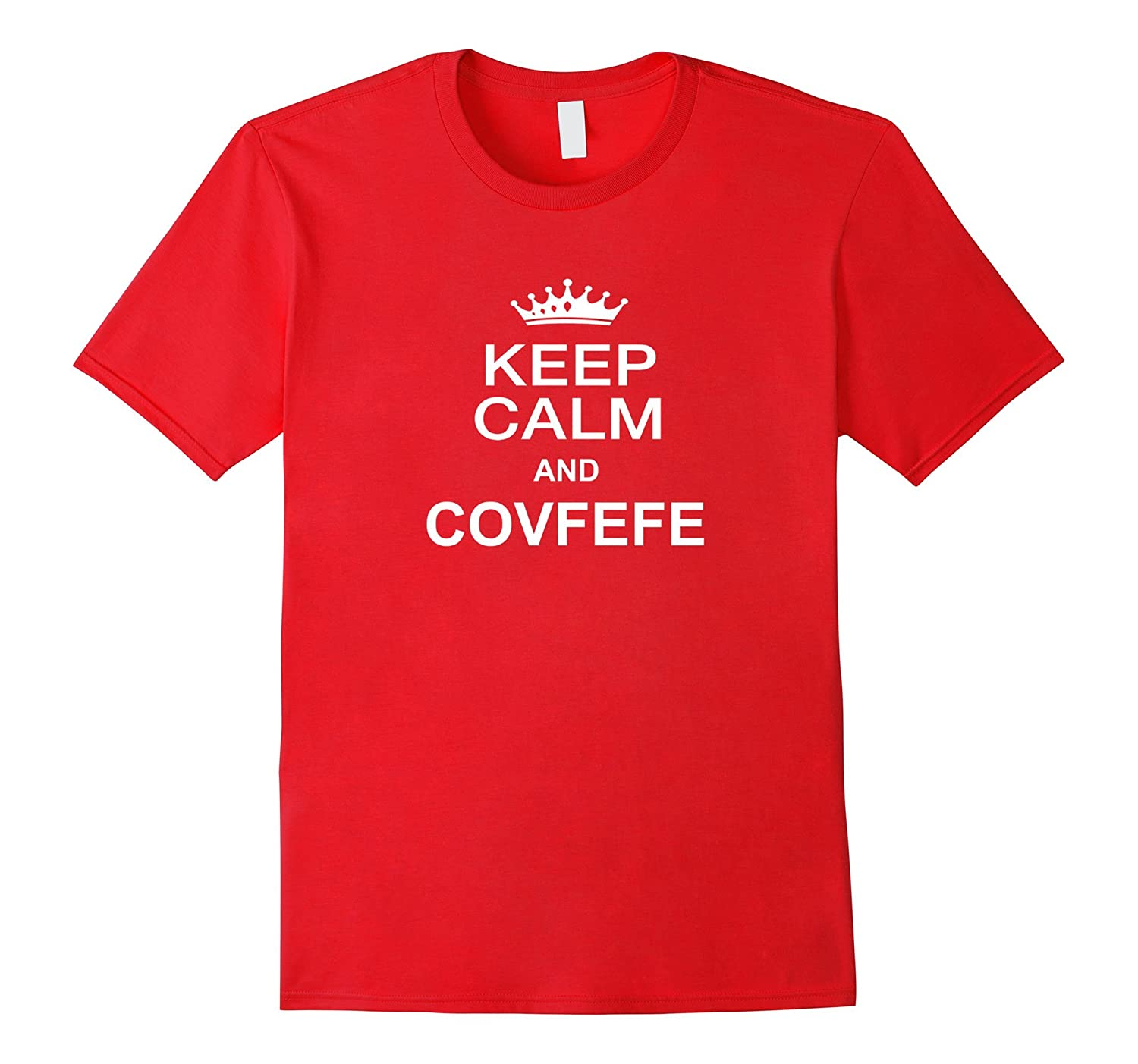 Keep Calm And Covfefe T-shirt Cool Fashion Casual Top Tee-TH