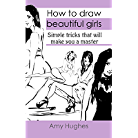 How to draw beautiful girls: Drawing techniques: Simple tricks that will make you a master (English Edition)