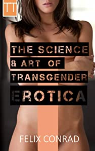 The Science and Art of Transgender Erotica: from sissies to shemales, crossdreamers to crossdressers.