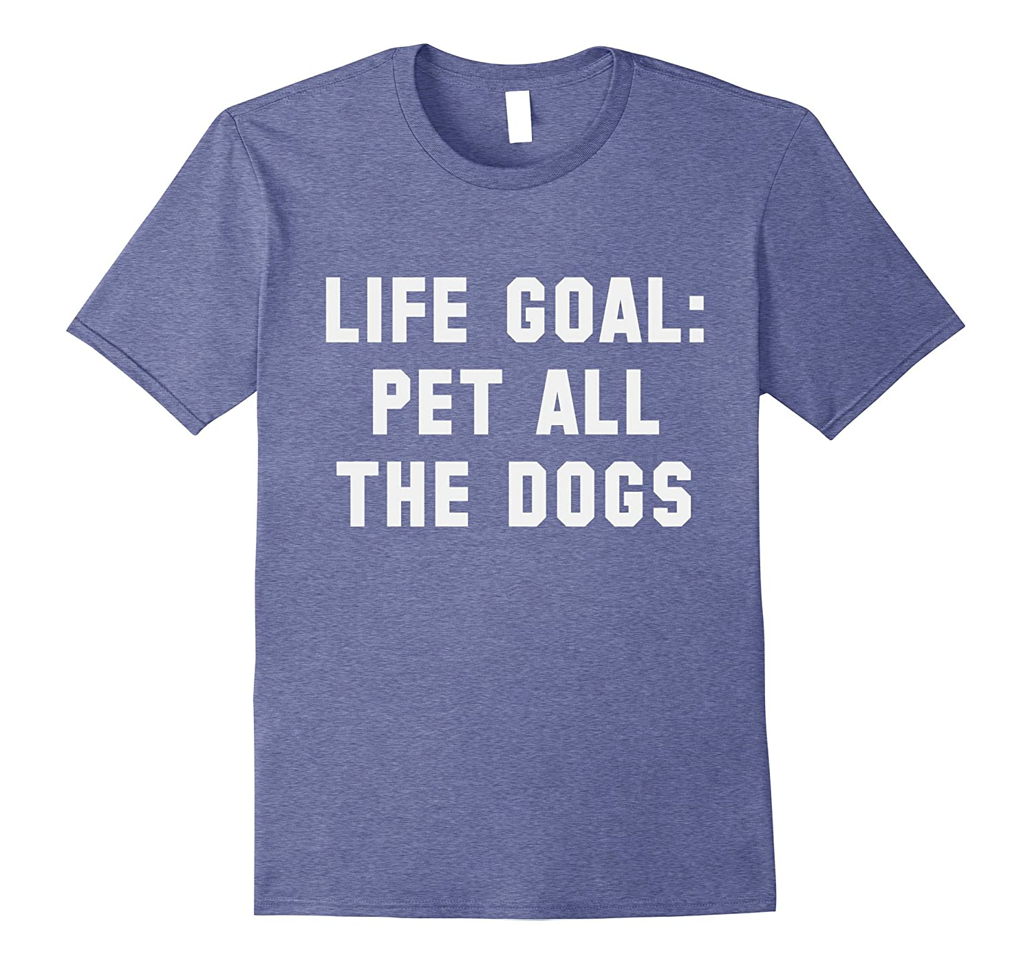 Life Goal Pet All The Dogs Shirt Funny Dog Quotes Tshirt Anz Anztshirt