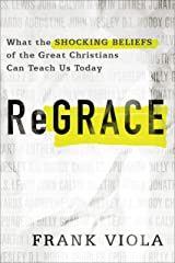ReGrace: What the Shocking Beliefs of the Great Christians Can Teach Us Today Kindle Edition