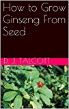 How to Grow Ginseng From Seed