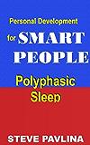 Steve Pavlina: Polyphasic Sleep (StevePavlina.com Book 4)