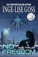 No Freedom: An A.I. Thriller Kindle Edition