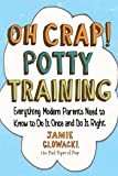 Oh Crap! Potty Training: Everything Modern Parents Need to Know  to Do It Once and Do It Right (Oh Crap Parenting)
