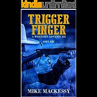 Trigger Finger: A Western Adventure (A Captain Ash Western Adventure Book 1)